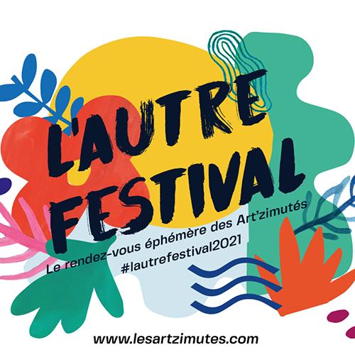 L'Autre festival : Le rendez-vous éphémère des Art'Zimutés